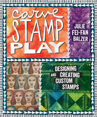 Carve, Stamp, Play By Balzer, Julie Fei-Fan